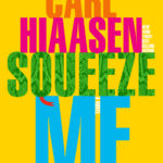 Carl Hiaasen's latest novel, Squeeze Me, was published by Knopf on Aug. 25. (Photo Penguin Random House)